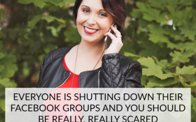 EVERYONE IS SHUTTING DOWN THEIR FACEBOOK GROUPS AND YOU SHOULD BE REALLY, REALLY SCARED